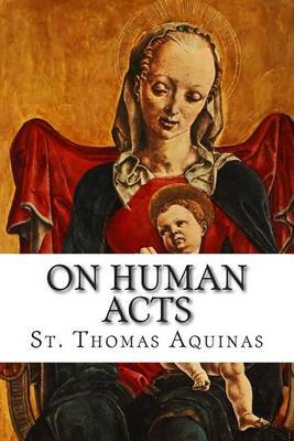 On Human Acts - Acts Peculiar to Man (Paperback): St Thomas Aquinas