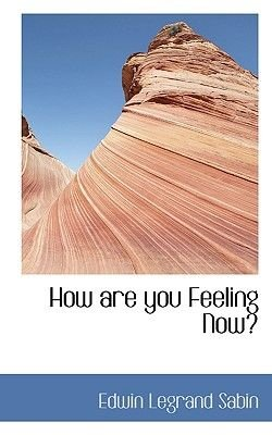 How Are You Feeling Now? (Paperback): Edwin Legrand Sabin