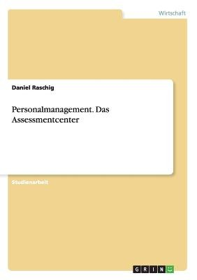 Personalmanagement. Das Assessmentcenter (German, Paperback): Daniel Raschig