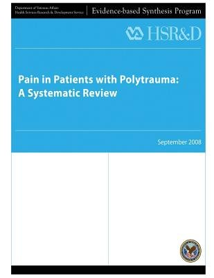 Pain in Patients with Polytrauma - A Systematic Review (Paperback): U S Department of Veterans Affairs, Health Services...