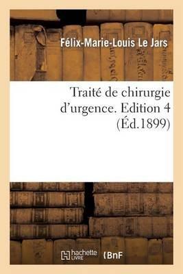 Traita(c) de Chirurgie D'Urgence. Edition 4 (French, Paperback): Le Jars