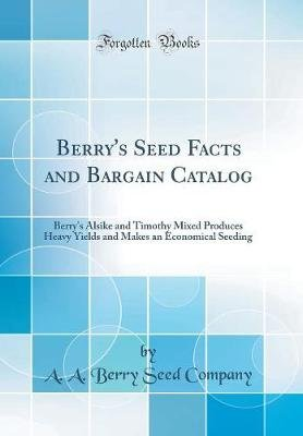 Berry's Seed Facts and Bargain Catalog - Berry's Alsike and Timothy Mixed Produces Heavy Yields and Makes an...