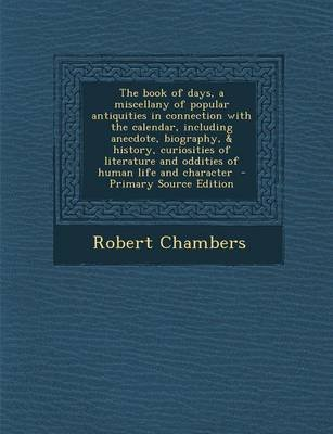 The Book of Days, a Miscellany of Popular Antiquities in Connection with the Calendar, Including Anecdote, Biography, &...