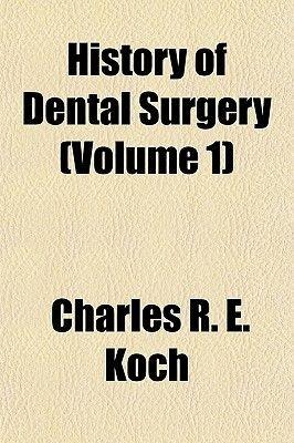 History of Dental Surgery (Volume 1) (Paperback): Charles R. E. Koch