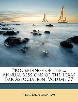 Proceedings of the ... Annual Sessions of the Texas Bar Association, Volume 37 (Paperback): Bar Association Texas Bar...