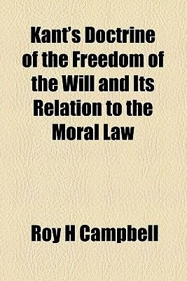 Kant's Doctrine of the Freedom of the Will and Its Relation to the Moral Law (Paperback): Roy H. Campbell