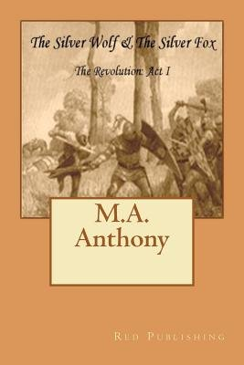 The Silver Wolf & the Silver Fox - The Revolution: ACT I (Paperback): M. a. Anthony