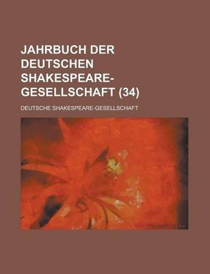 Jahrbuch Der Deutschen Shakespeare-Gesellschaft (34 ) (English, German, Paperback): Marion County Clerk's Office, Deutsche...
