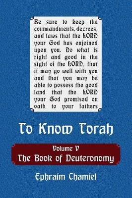 To Know Torah - The Book of Deuteronomy - To Understand the Weekly Parasha. Modern Reading in the Peshat of the Torah and Its...