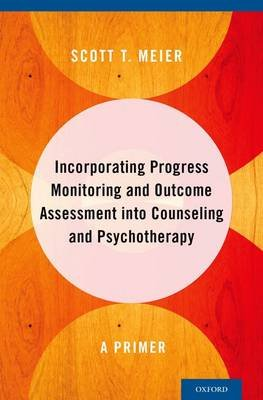 Incorporating Progress Monitoring and Outcome Assessment into Counseling and Psychotherapy - A Primer (Hardcover): Scott T....