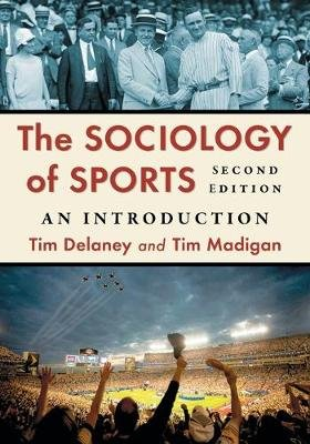 The Sociology of Sports - An Introduction (Paperback, 2nd Revised edition): Tim Delaney, Tim Madigan