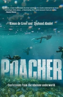 Poacher - Confessions from the Abalone Underworld (Paperback): Kimon de Greef, Shuhood Abader