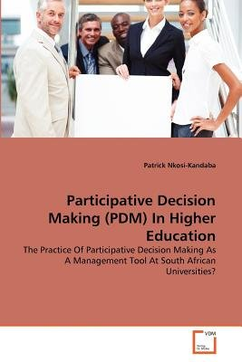 Participative Decision Making (Pdm) in Higher Education (Paperback): Patrick Nkosi-Kandaba