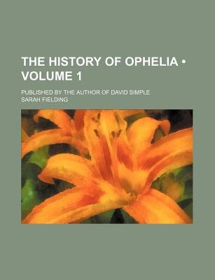 The History of Ophelia (Volume 1); Published by the Author of David Simple (Paperback): Sarah Fielding