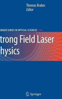 Strong Field Laser Physics (Hardcover, 2009 ed.): Thomas Brabec