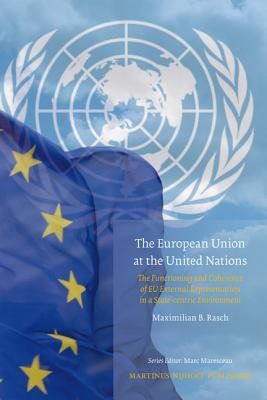 The European Union at the United Nations - The Functioning and Coherence of Eu External Representation in a State-Centric...