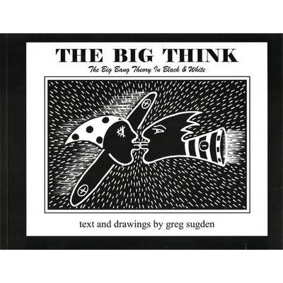 Big Think - The Big Bang Theory in Black and White (Paperback): Greg Sugden