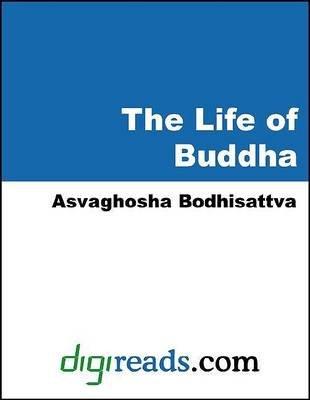 The Life of Buddha (Electronic book text): Asvaghosa, Asvaghosha Bodhisattva