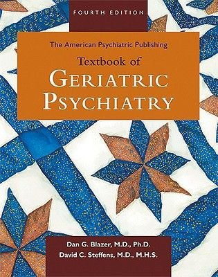 The American Psychiatric Publishing Textbook of Geriatric Psychiatry (Hardcover, 4th Revised edition): Dan G Blazer, David C....
