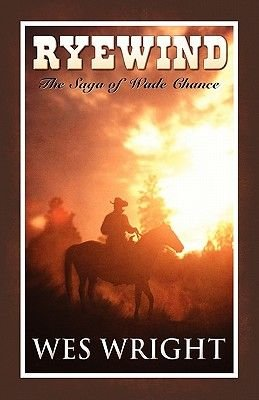 Ryewind - The Saga of Wade Chance (Paperback): Wes Wright