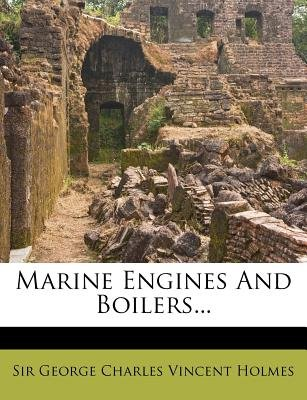 Marine Engines and Boilers... (Paperback): George Charles Vincent Holmes