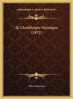 de L'Amblyopie Nicotique (1872) (English, French, Hardcover): Julien Masselon