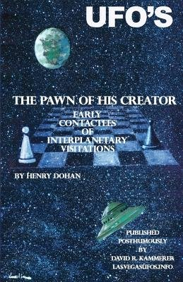 The Pawn of His Creator - Early Contactee's of Interplanetary Visitations (Paperback): Henry Dohan