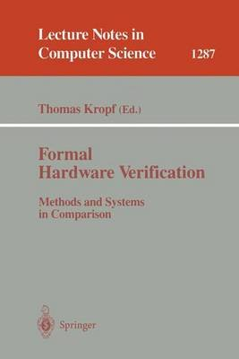 Formal Hardware Verification - Methods and Systems in Comparison (Electronic book text): Thomas Kropf