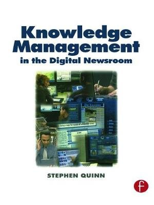 Knowledge Management in the Digital Newsroom (Paperback): Stephen Quinn