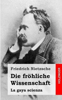 Die Frohliche Wissenschaft (German, Paperback): Friedrich Nietzsche