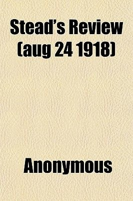 Stead's Review (Aug 24 1918) (Paperback): Anonymous