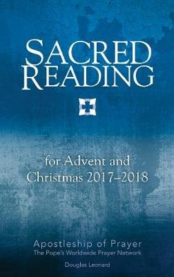 Sacred Reading for Advent and Christmas 2017-2018 (Paperback): Apostleship Of Prayer, Douglas Leonard
