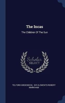 The Incas - The Children of the Sun (Hardcover): Telford Groesbeck