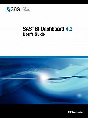 SAS BI Dashboard 4.3 - User's Guide (Paperback): SAS Publishing