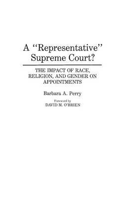 A Representative Supreme Court? - The Impact of Race, Religion, and Gender on Appointments (Hardcover): Barbara Perry