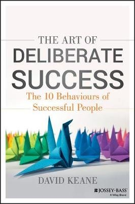 The Art of Deliberate Success - The 10 Behaviours of Successful People (Electronic book text, 1st edition): David Keane