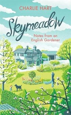 Skymeadow - Notes from an English Gardener (Hardcover): Charlie Hart