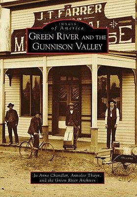 Green River and the Gunnison Valley (Paperback): Jo Anne Chandler, Annalee Thayn, Green River Archives