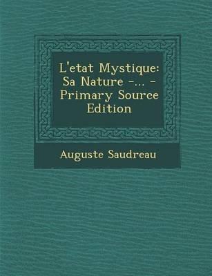 L'Etat Mystique - Sa Nature -... (English, French, Paperback): Auguste Saudreau