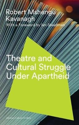 Theatre and Cultural Struggle under Apartheid (Electronic book text, New Edition): Robert Mshengu Kavanagh