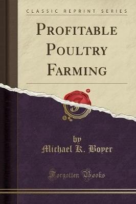 Profitable Poultry Farming (Classic Reprint) (Paperback): Michael K. Boyer