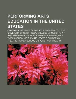 Performing Arts Education in the United States - California Institute of the Arts, Emerson College, University of North Texas...