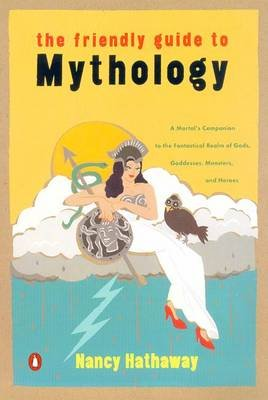 The Friendly Guide to Mythology (Paperback): Nancy Hathaway