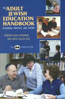 The Adult Jewish Education Handbook - Planning, Practice, and Theory (Paperback): Roberta Louis Goodman, Betsy Dolgin Katz