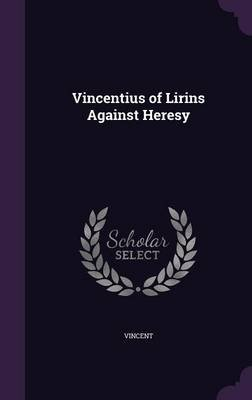 Vincentius of Lirins Against Heresy (Hardcover): Vincent