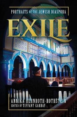 Exile - Portraits of the Jewish Diaspora (Hardcover): Annika Hernroth-Rothstein