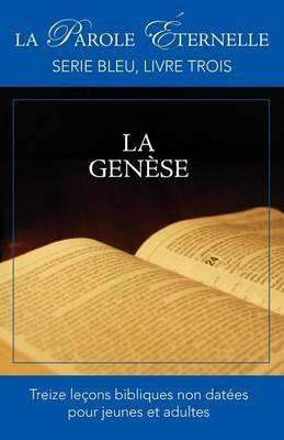 La Genese (La Parole Eternelle, Serie Bleu, Livre Trois) (French, Paperback): Roberto Manoly