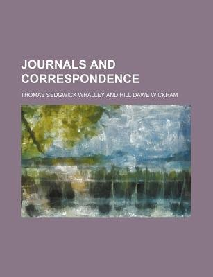 Journals and Correspondence (Paperback): Thomas Sedgwick Whalley
