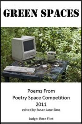 Green Spaces 2012 - Poems from Poetry Space Competition (Pamphlet): Susan Jane Sims, Rose Flint