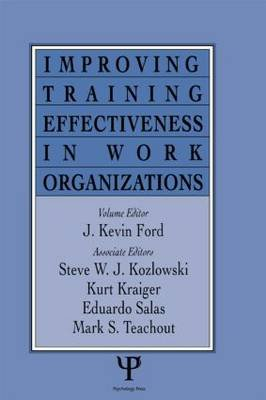 Improving Training Effectiveness in Work Organizations (Hardcover): J. Kevin Ford, Eduardo Salas, Steve W.J. Kozlowski, Kurt...